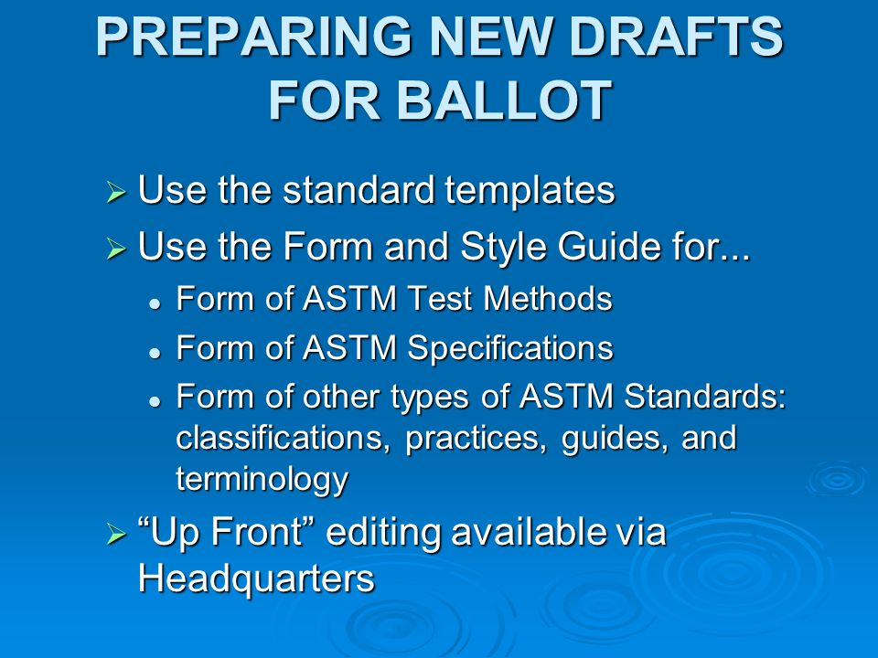 PREPARING NEW DRAFTS FOR BALLOT Use the standard templates Use the standard templates Use the Form and Style Guide for...