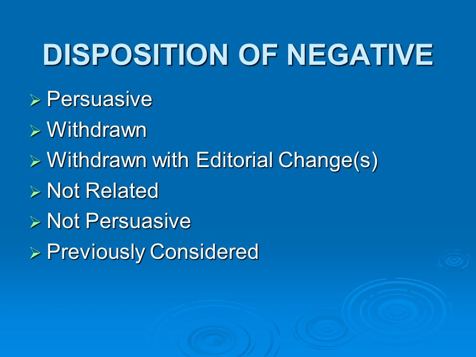 DISPOSITION OF NEGATIVE Persuasive Persuasive Withdrawn Withdrawn Withdrawn with Editorial Change(s) Withdrawn with Editorial Change(s) Not Related Not Related Not Persuasive Not Persuasive Previously Considered Previously Considered