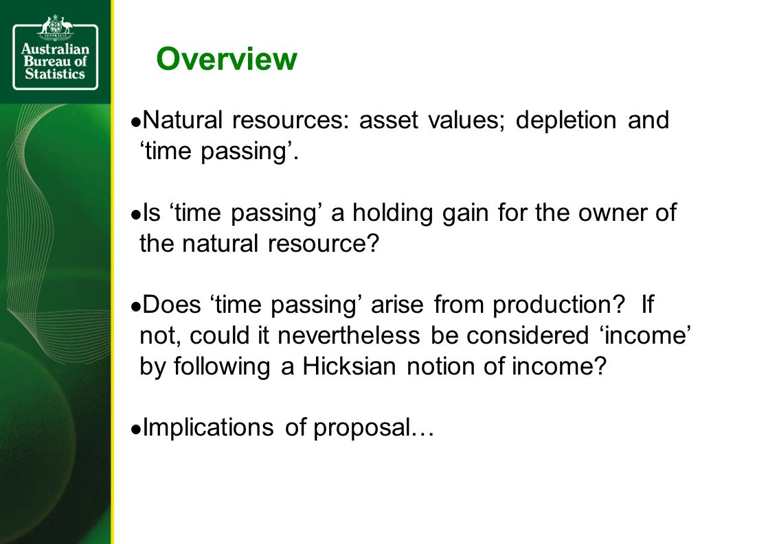 Measuring the value of natural resource assets and their depletion Where market values unavailable, natural resource assets can be valued using NPV.