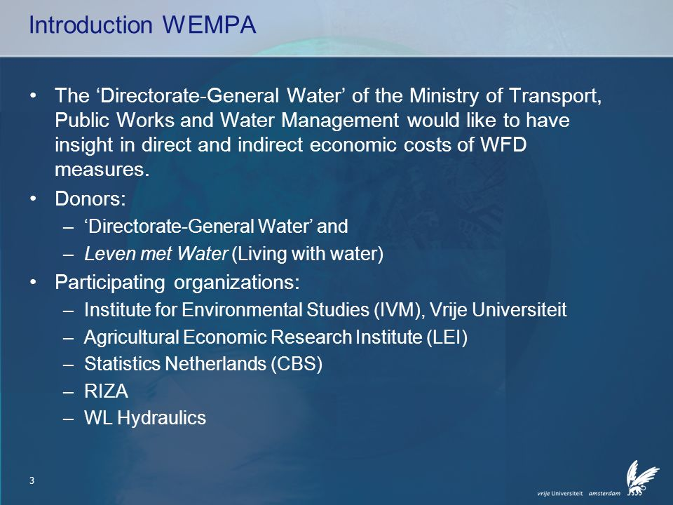 3 Introduction WEMPA The Directorate-General Water of the Ministry of Transport, Public Works and Water Management would like to have insight in direc