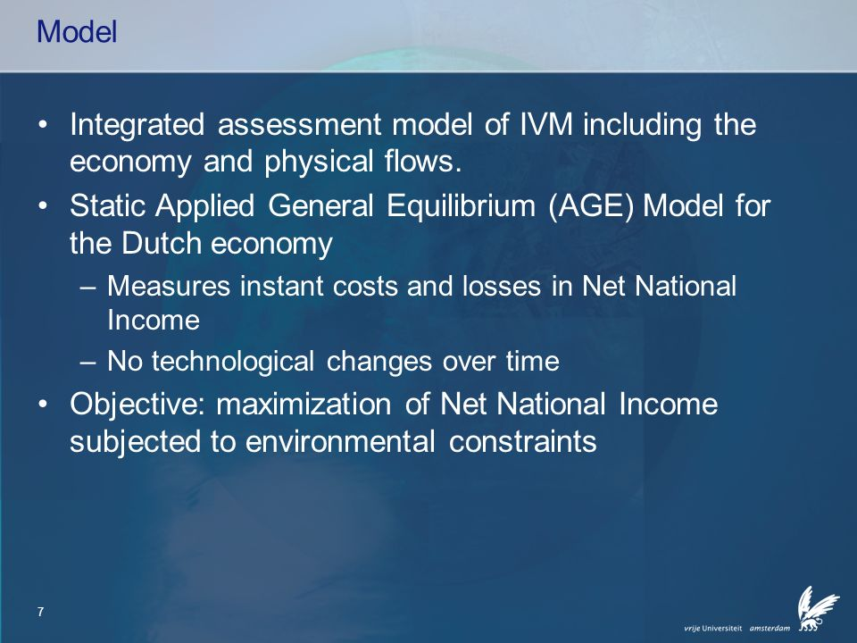 7 Model Integrated assessment model of IVM including the economy and physical flows. Static Applied General Equilibrium (AGE) Model for the Dutch econ