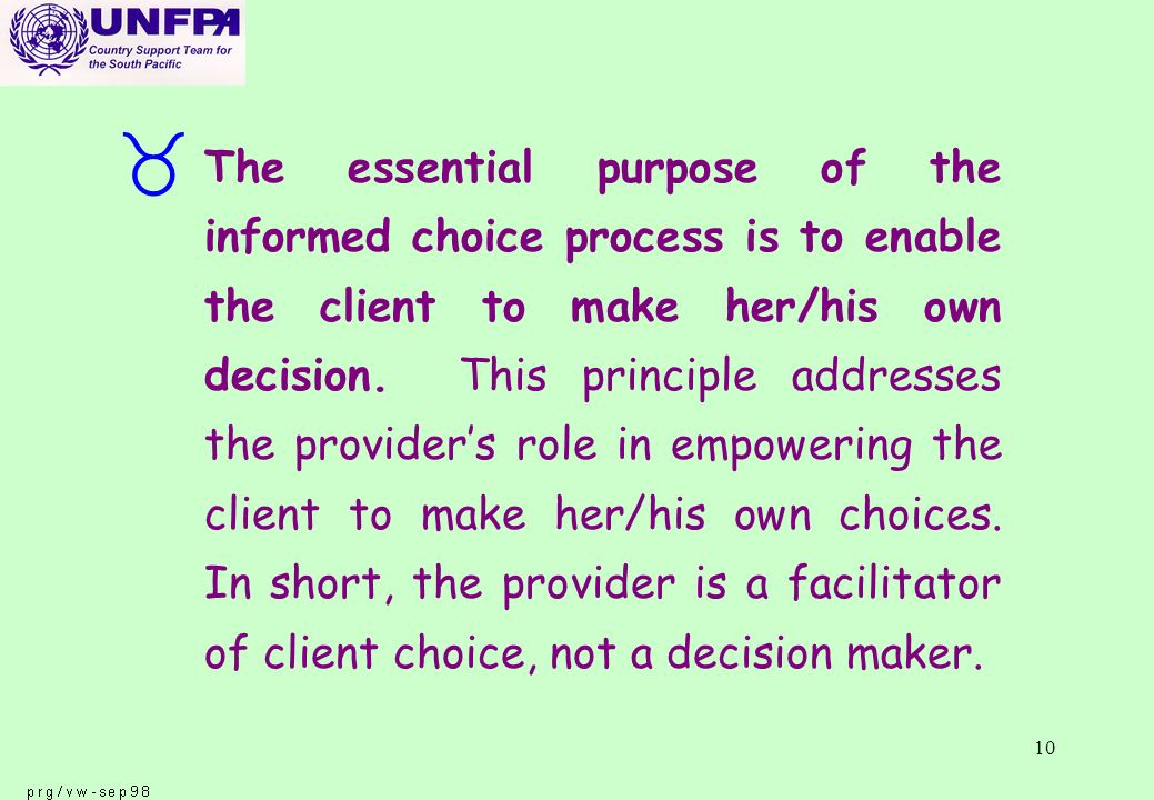 10 _ The essential purpose of the informed choice process is to enable the client to make her/his own decision.