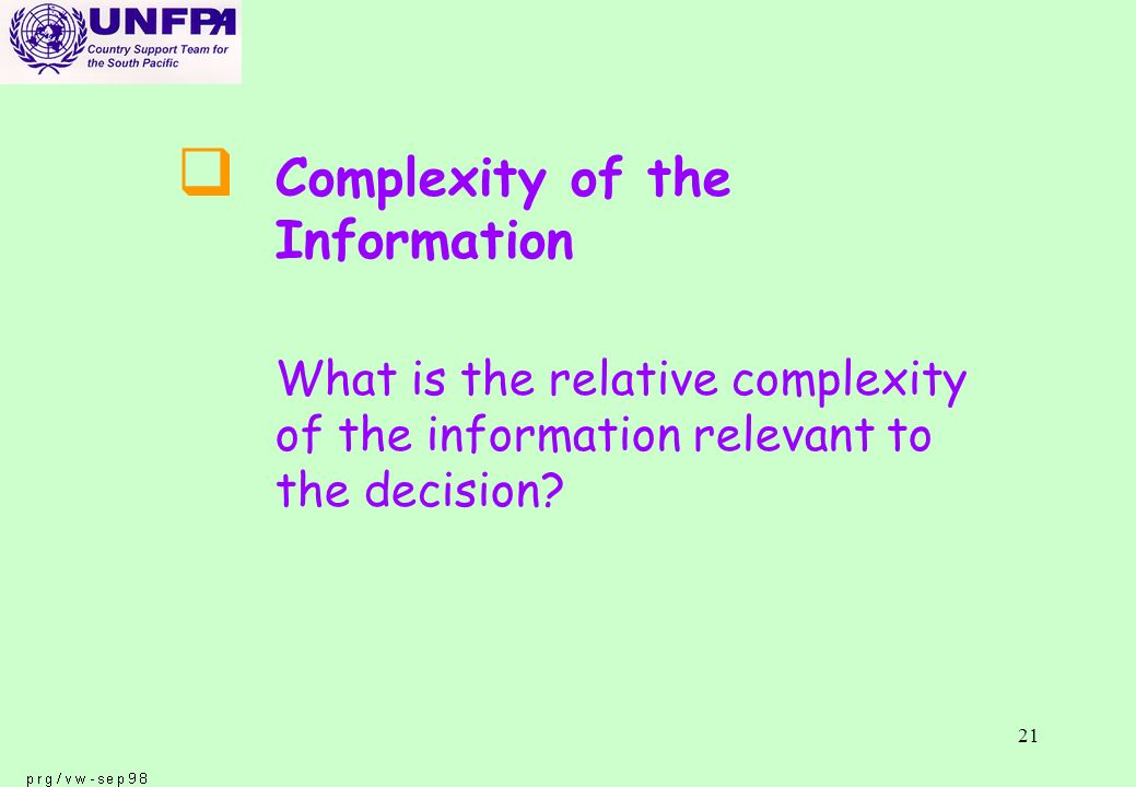 21 q Complexity of the Information What is the relative complexity of the information relevant to the decision
