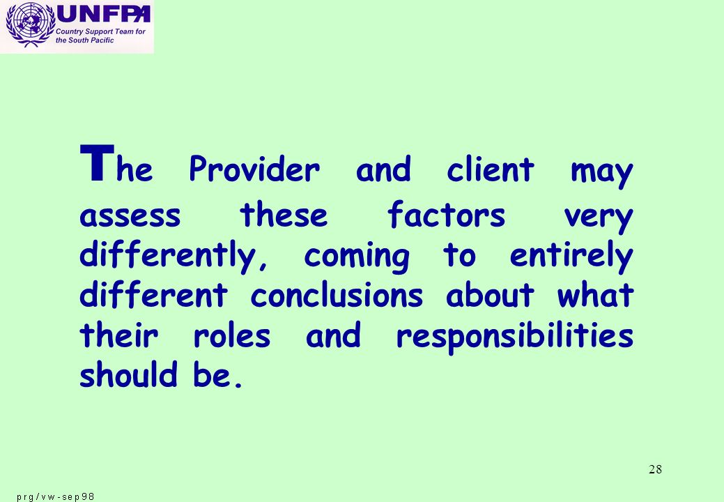 28 T he Provider and client may assess these factors very differently, coming to entirely different conclusions about what their roles and responsibilities should be.