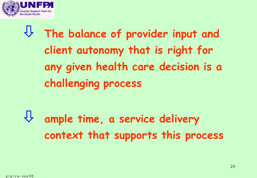 29 ò The balance of provider input and client autonomy that is right for any given health care decision is a challenging process ò ample time, a service delivery context that supports this process