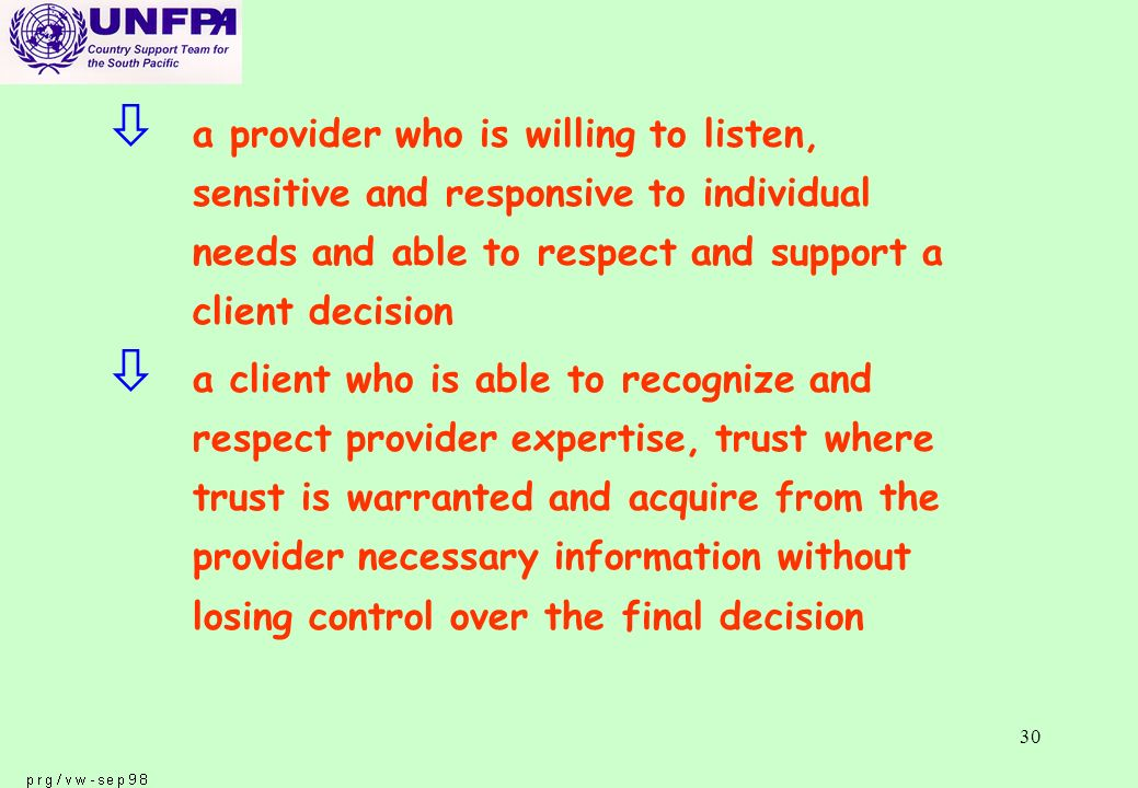30 ò a provider who is willing to listen, sensitive and responsive to individual needs and able to respect and support a client decision ò a client who is able to recognize and respect provider expertise, trust where trust is warranted and acquire from the provider necessary information without losing control over the final decision