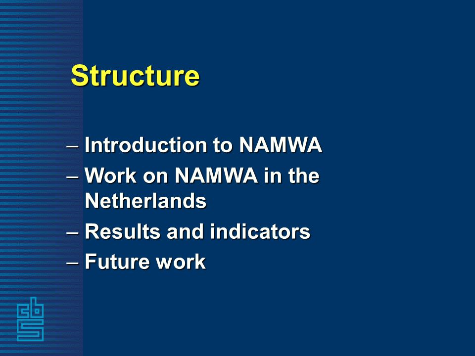 Structure –Introduction to NAMWA –Work on NAMWA in the Netherlands –Results and indicators –Future work