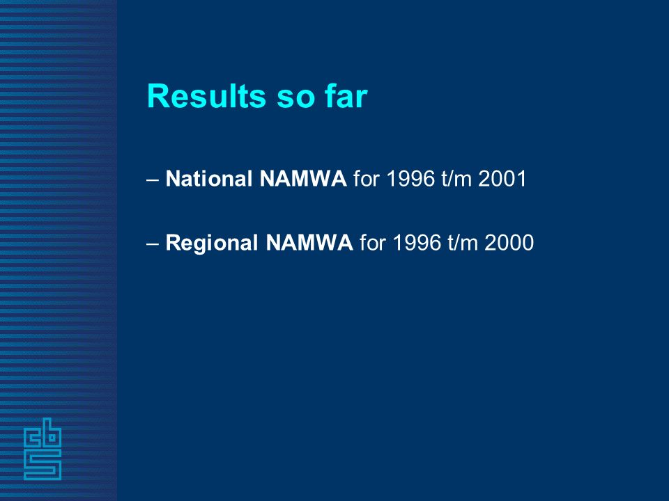Results so far – National NAMWA for 1996 t/m 2001 – Regional NAMWA for 1996 t/m 2000