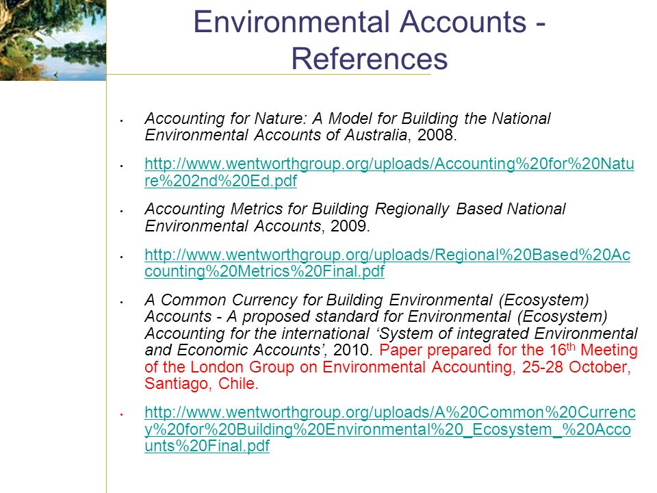 Environmental Accounts - References Accounting for Nature: A Model for Building the National Environmental Accounts of Australia, 2008.
