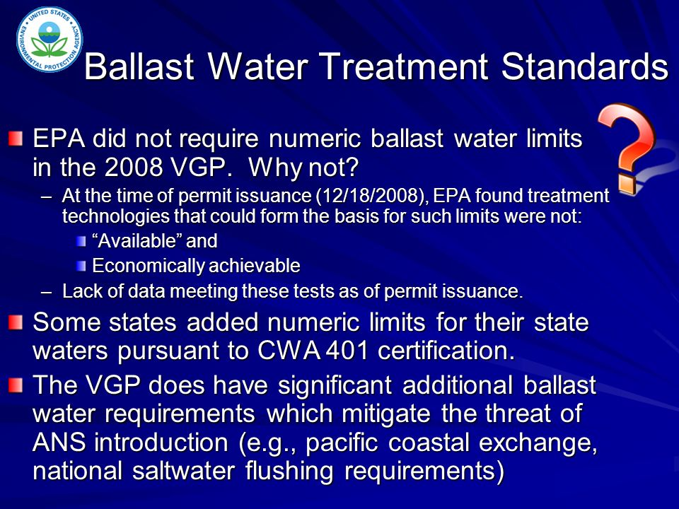 Ballast Water Treatment Standards EPA did not require numeric ballast water limits in the 2008 VGP.