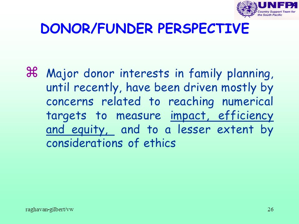 raghavan-gilbert/vw26 DONOR/FUNDER PERSPECTIVE z Major donor interests in family planning, until recently, have been driven mostly by concerns related