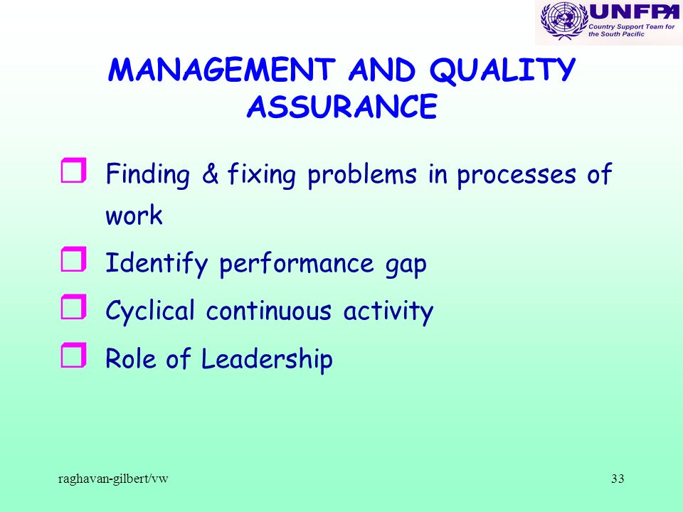 raghavan-gilbert/vw33 MANAGEMENT AND QUALITY ASSURANCE r Finding & fixing problems in processes of work r Identify performance gap r Cyclical continuo