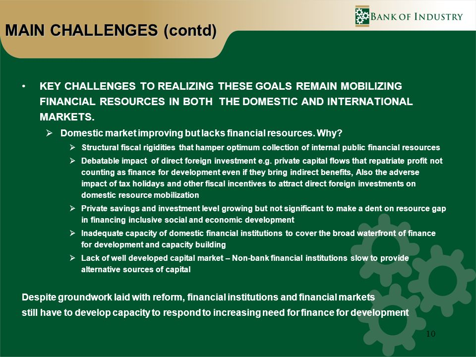 10 KEY CHALLENGES TO REALIZING THESE GOALS REMAIN MOBILIZING FINANCIAL RESOURCES IN BOTH THE DOMESTIC AND INTERNATIONAL MARKETS.