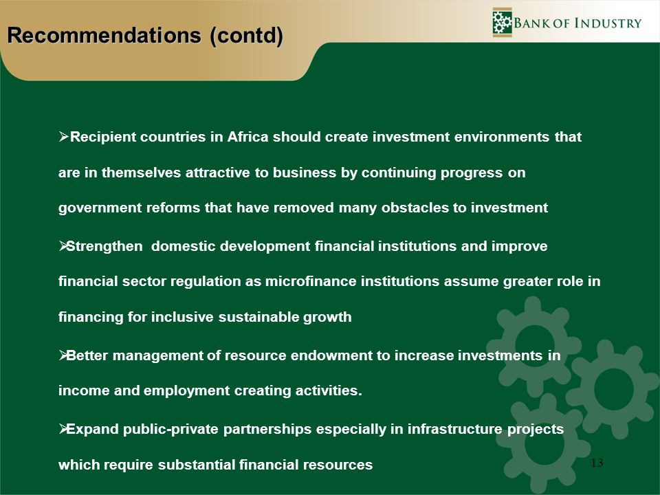 13 Recommendations (contd) Recipient countries in Africa should create investment environments that are in themselves attractive to business by contin