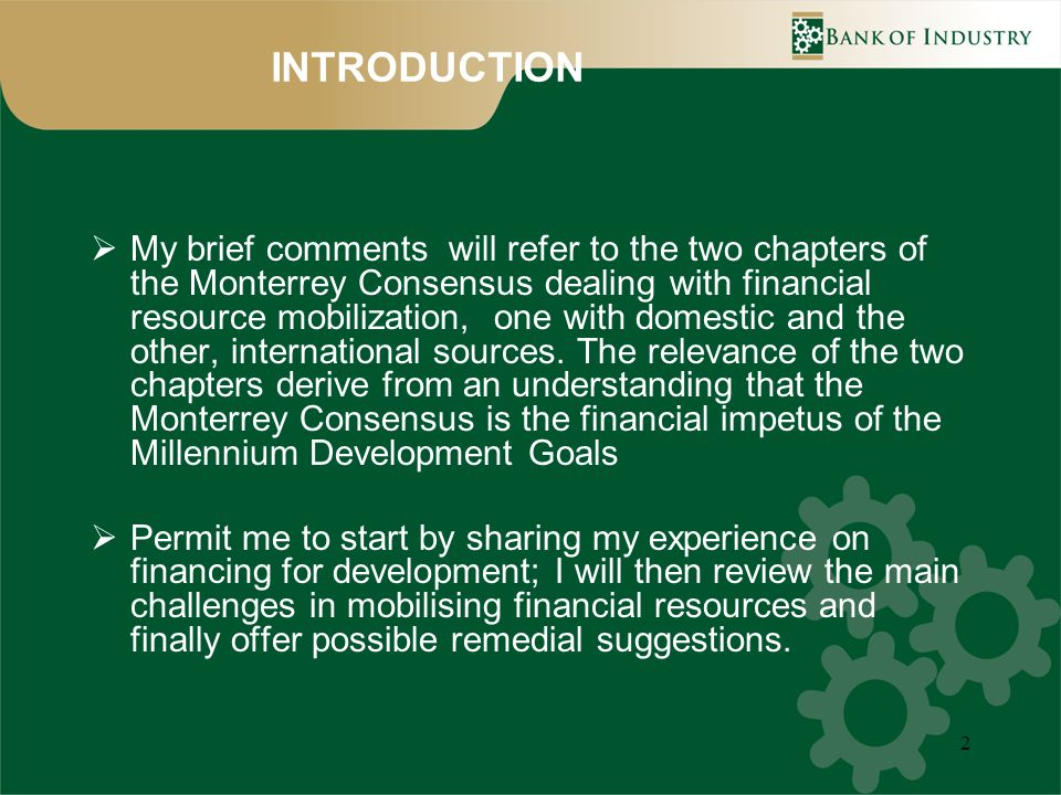 2 INTRODUCTION My brief comments will refer to the two chapters of the Monterrey Consensus dealing with financial resource mobilization, one with dome