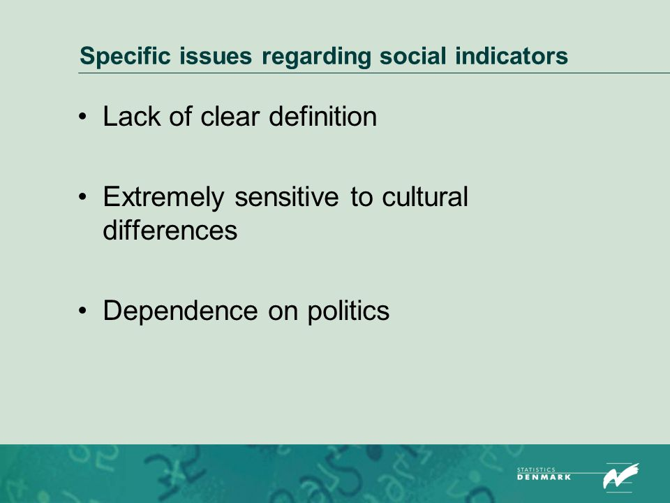 Specific issues regarding social indicators Lack of clear definition Extremely sensitive to cultural differences Dependence on politics