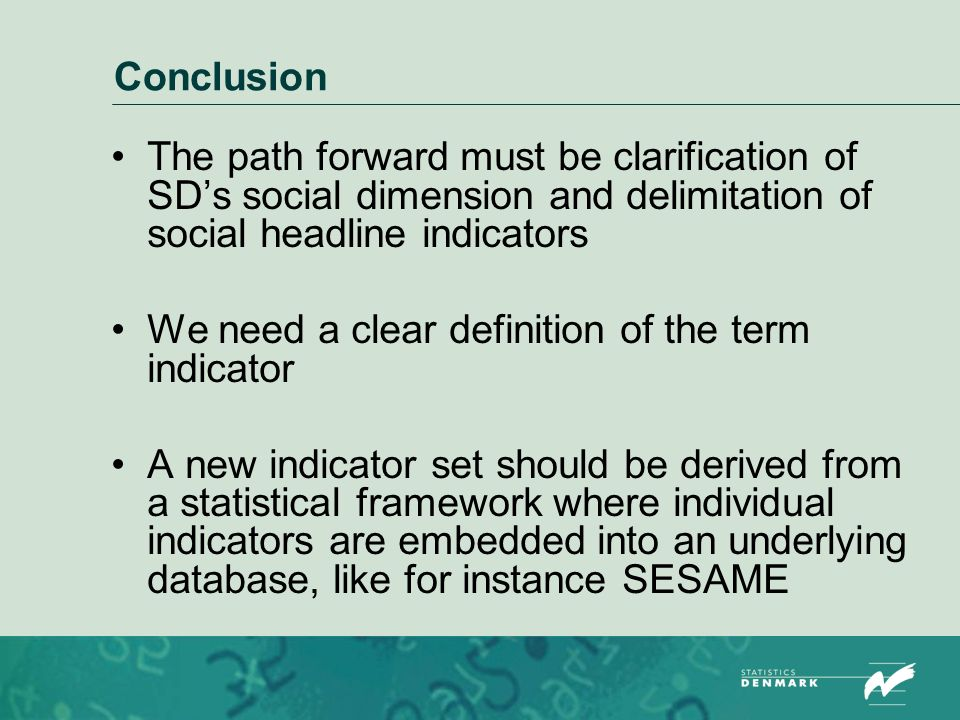 Conclusion The path forward must be clarification of SDs social dimension and delimitation of social headline indicators We need a clear definition of