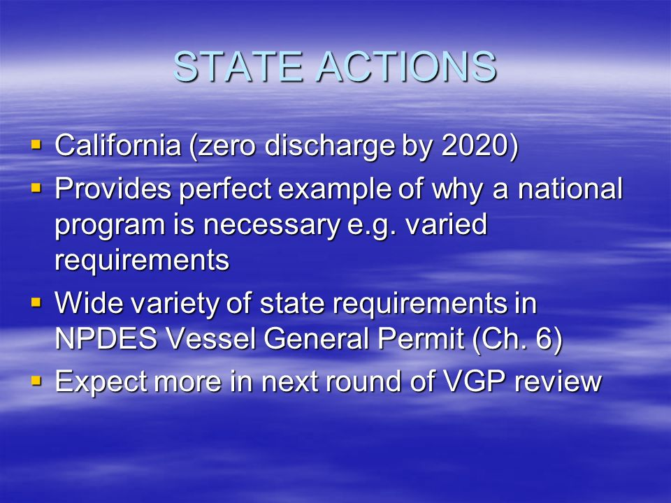 STATE ACTIONS California (zero discharge by 2020) California (zero discharge by 2020) Provides perfect example of why a national program is necessary e.g.