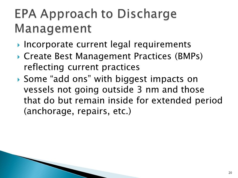 Incorporate current legal requirements Create Best Management Practices (BMPs) reflecting current practices Some add ons with biggest impacts on vessels not going outside 3 nm and those that do but remain inside for extended period (anchorage, repairs, etc.) 20