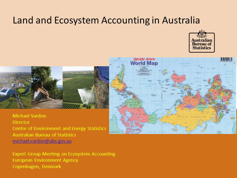 Outline of presentation Background to recent Australian Government interest in environmental accounting ABS work on environmental-economic accounting and the application of the System of Environmental Economic Accounting (SEEA) to land and water How ecosystem accounting is being advanced in Australia by a range of people