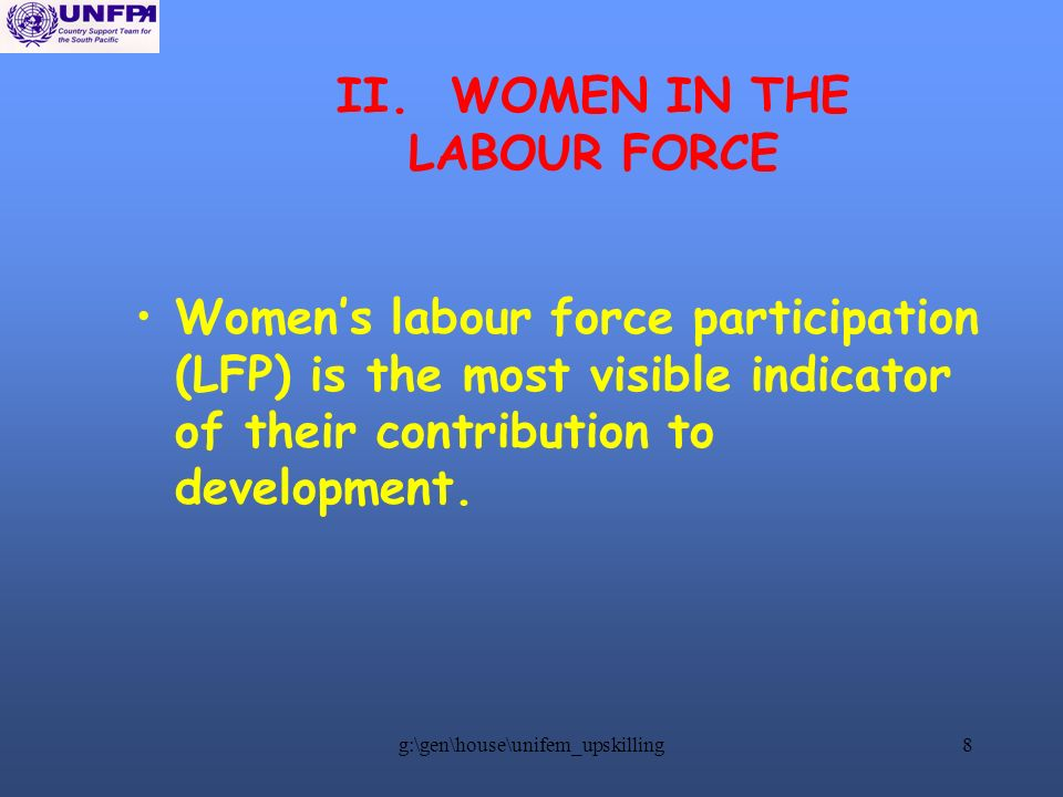 g:\gen\house\unifem_upskilling8 II. WOMEN IN THE LABOUR FORCE Womens labour force participation (LFP) is the most visible indicator of their contribut