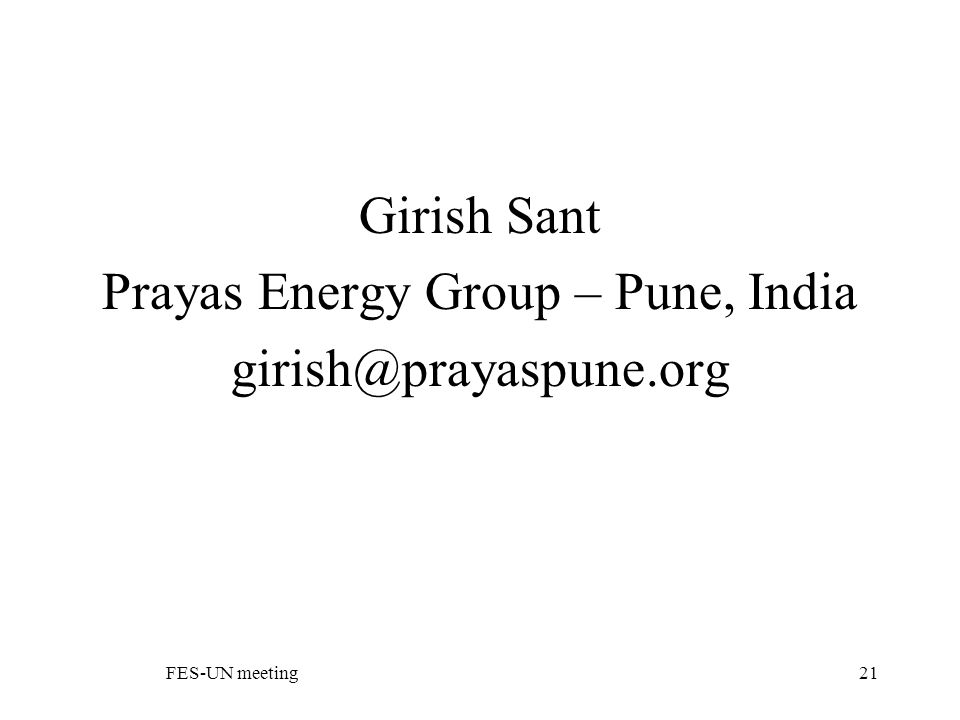 FES-UN meeting21 Girish Sant Prayas Energy Group – Pune, India girish@prayaspune.org