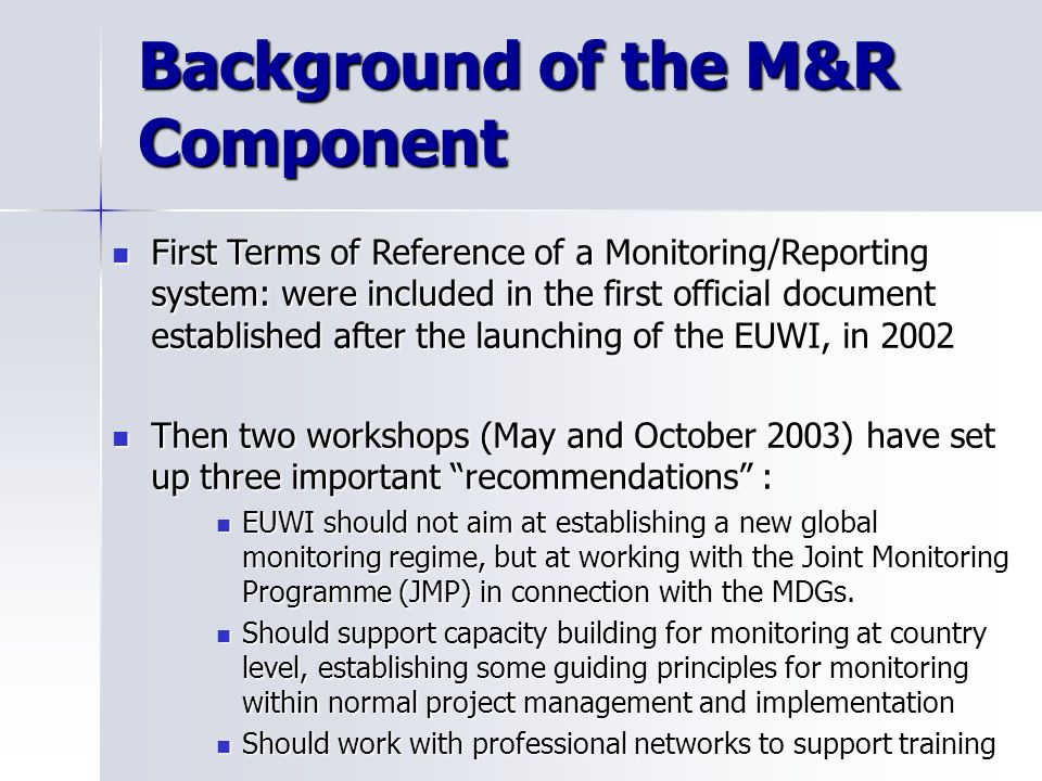 Monitoring/Reporting of the EUWI in brief Mandate: MSFs March and June 2004 endorsed the creation of a WG Mandate: MSFs March and June 2004 endorsed t