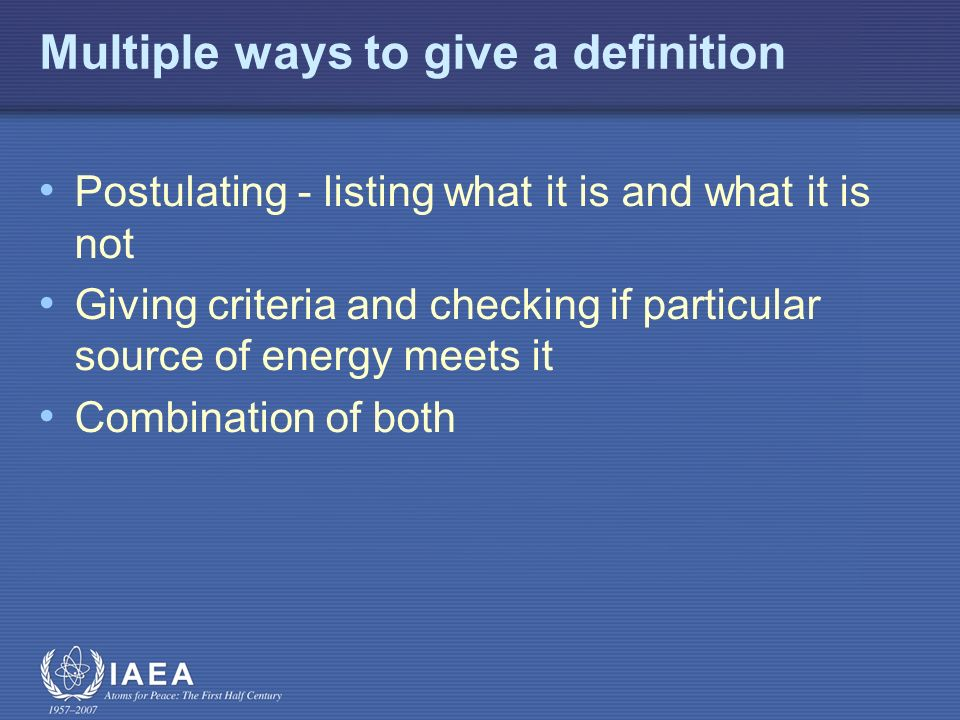 Multiple ways to give a definition Postulating - listing what it is and what it is not Giving criteria and checking if particular source of energy meets it Combination of both