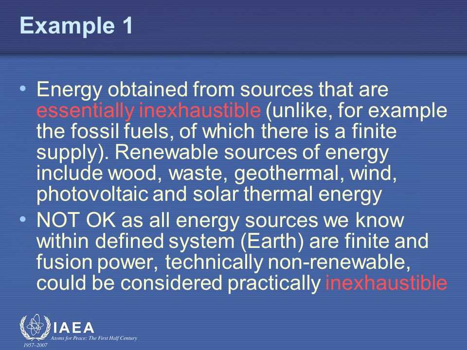 Example 1 Energy obtained from sources that are essentially inexhaustible (unlike, for example the fossil fuels, of which there is a finite supply).