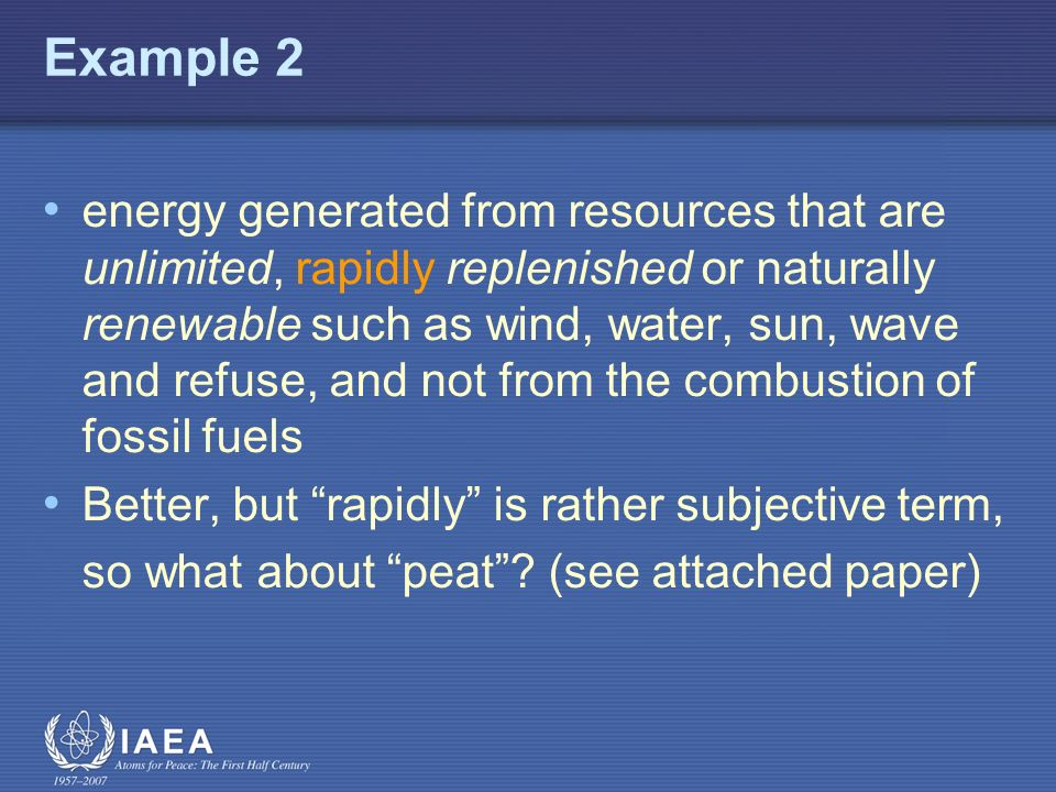 Example 2 energy generated from resources that are unlimited, rapidly replenished or naturally renewable such as wind, water, sun, wave and refuse, and not from the combustion of fossil fuels Better, but rapidly is rather subjective term, so what about peat.