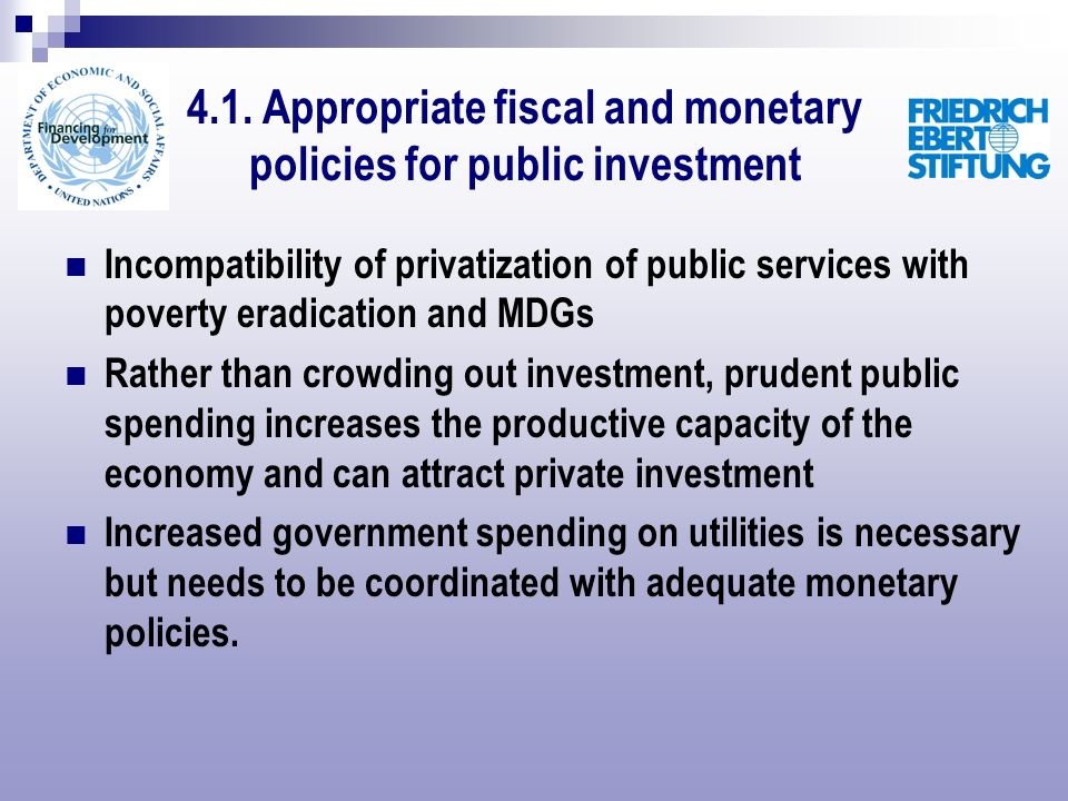4.1. Appropriate fiscal and monetary policies for public investment Incompatibility of privatization of public services with poverty eradication and M