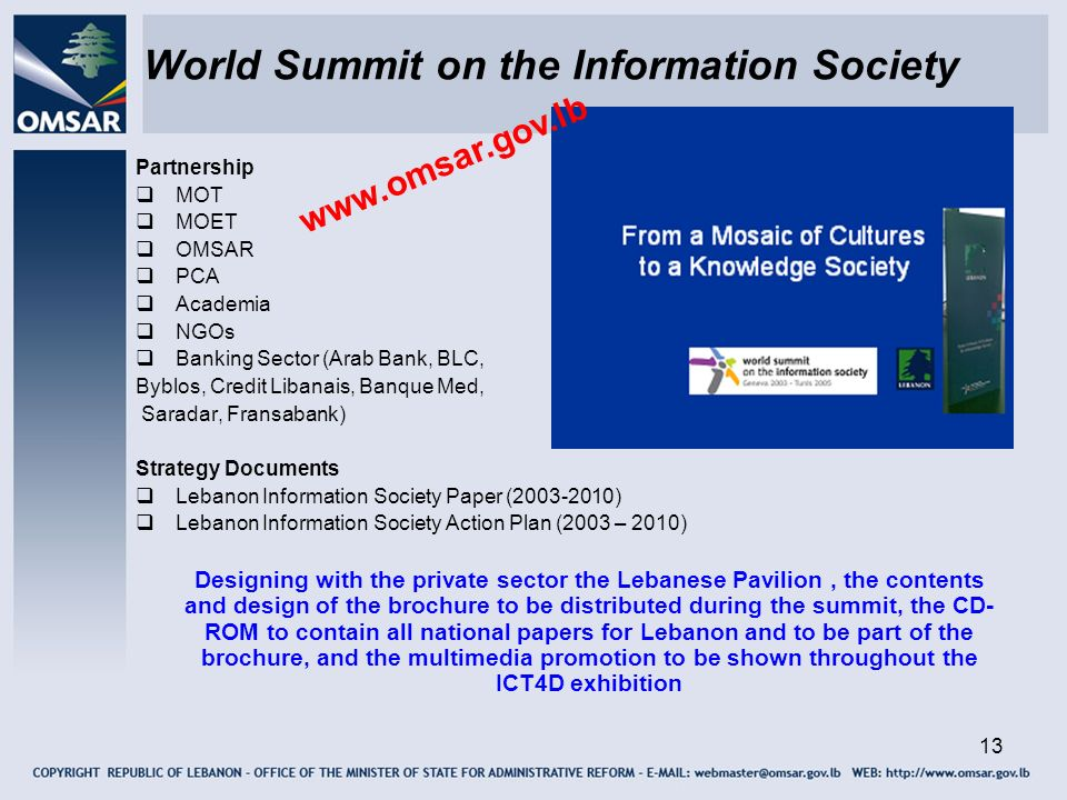 13 World Summit on the Information Society Partnership MOT MOET OMSAR PCA Academia NGOs Banking Sector (Arab Bank, BLC, Byblos, Credit Libanais, Banqu