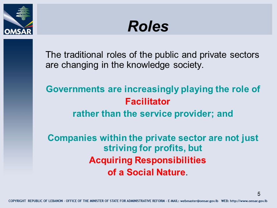 5 Roles The traditional roles of the public and private sectors are changing in the knowledge society. Governments are increasingly playing the role o