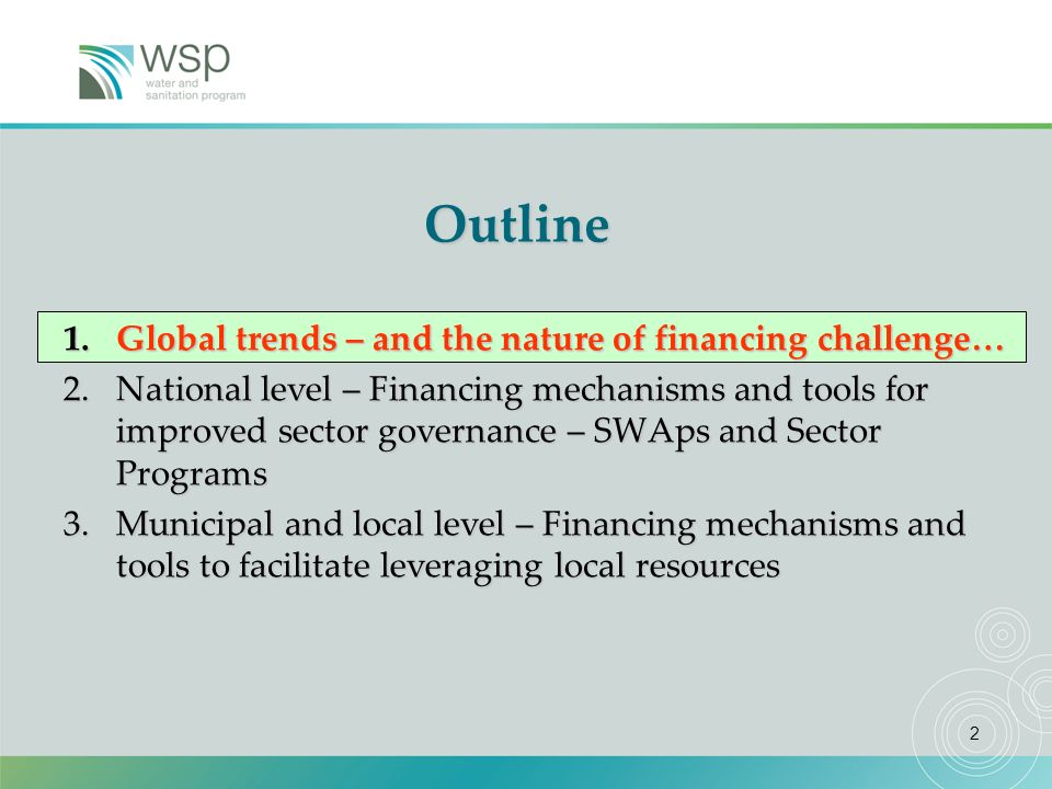 2 Outline 1.Global trends – and the nature of financing challenge… 2.National level – Financing mechanisms and tools for improved sector governance –