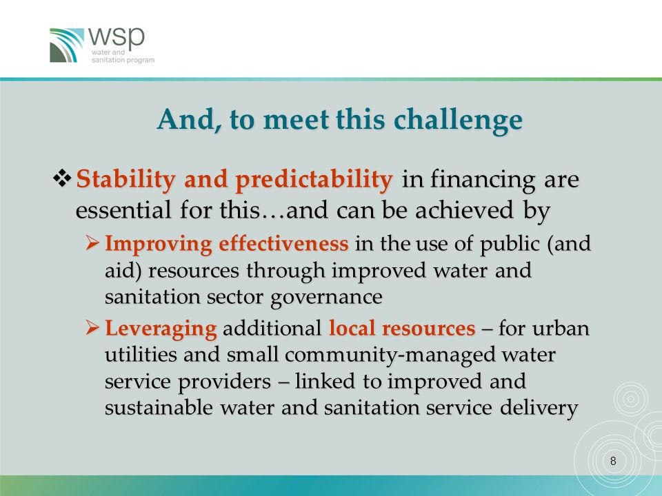 8 And, to meet this challenge Stability and predictability in financing are essential for this…and can be achieved by Stability and predictability in
