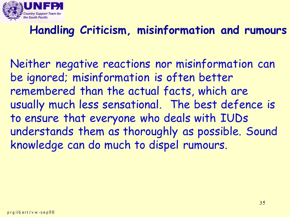 35 Handling Criticism, misinformation and rumours Neither negative reactions nor misinformation can be ignored; misinformation is often better remembered than the actual facts, which are usually much less sensational.