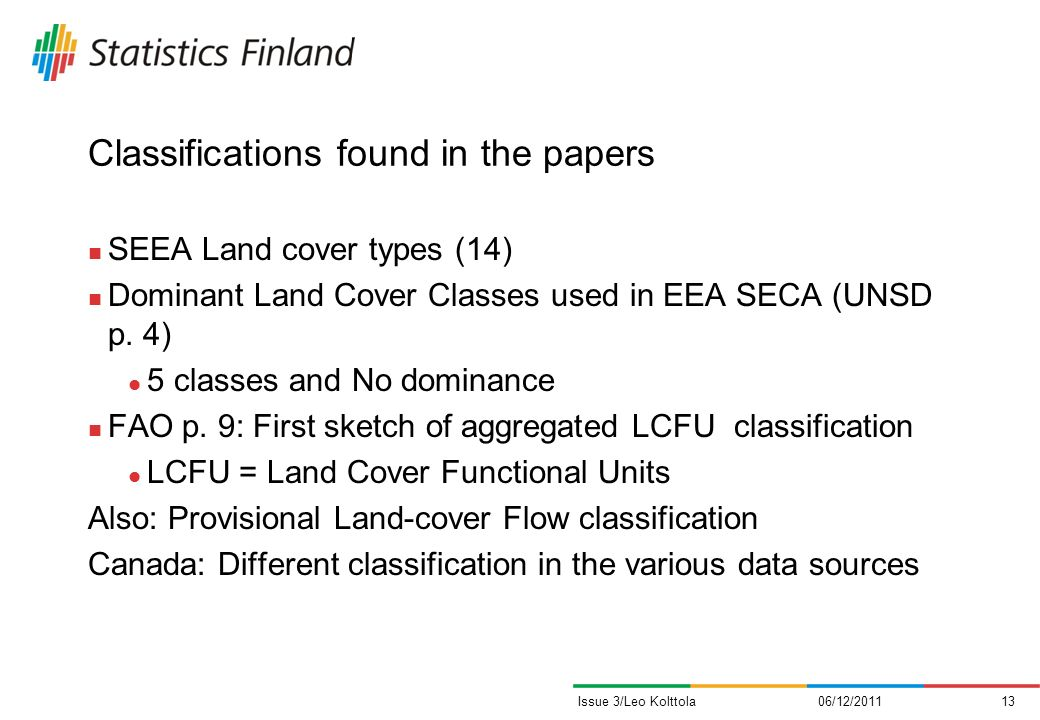 Classifications found in the papers SEEA Land cover types (14) Dominant Land Cover Classes used in EEA SECA (UNSD p.