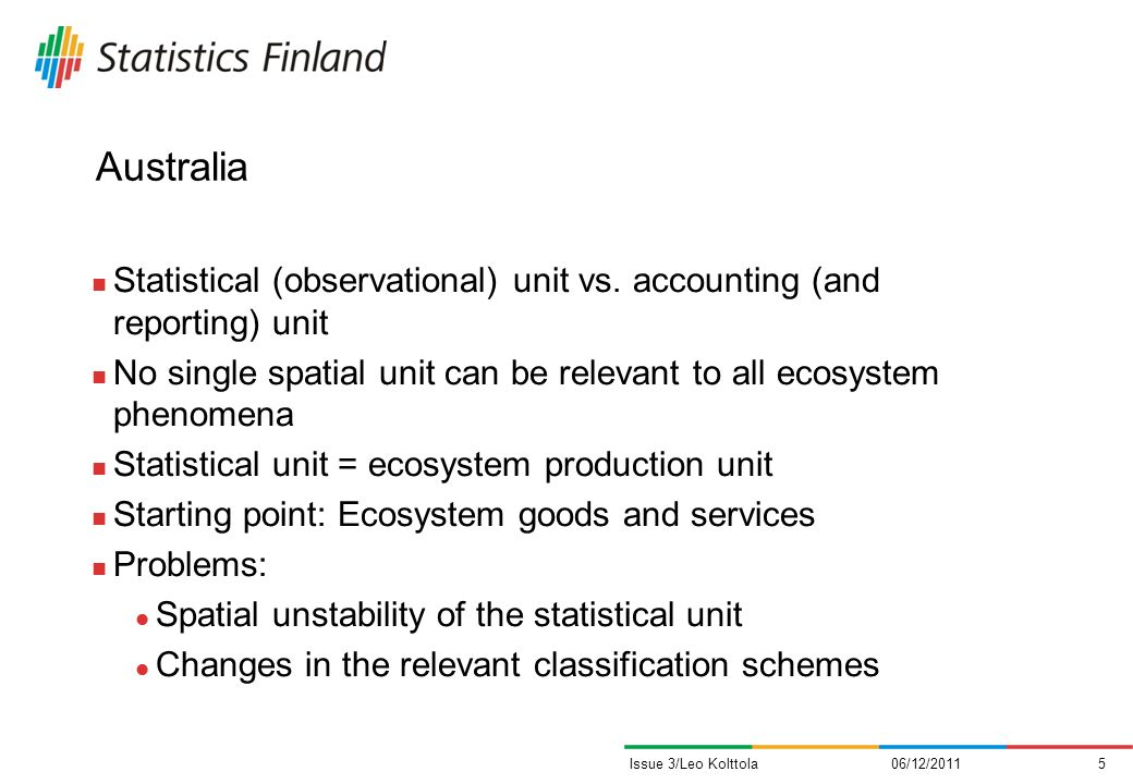 Australia Statistical (observational) unit vs. accounting (and reporting) unit No single spatial unit can be relevant to all ecosystem phenomena Stati