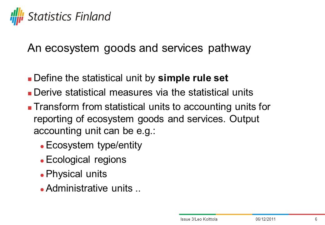 An ecosystem goods and services pathway Define the statistical unit by simple rule set Derive statistical measures via the statistical units Transform