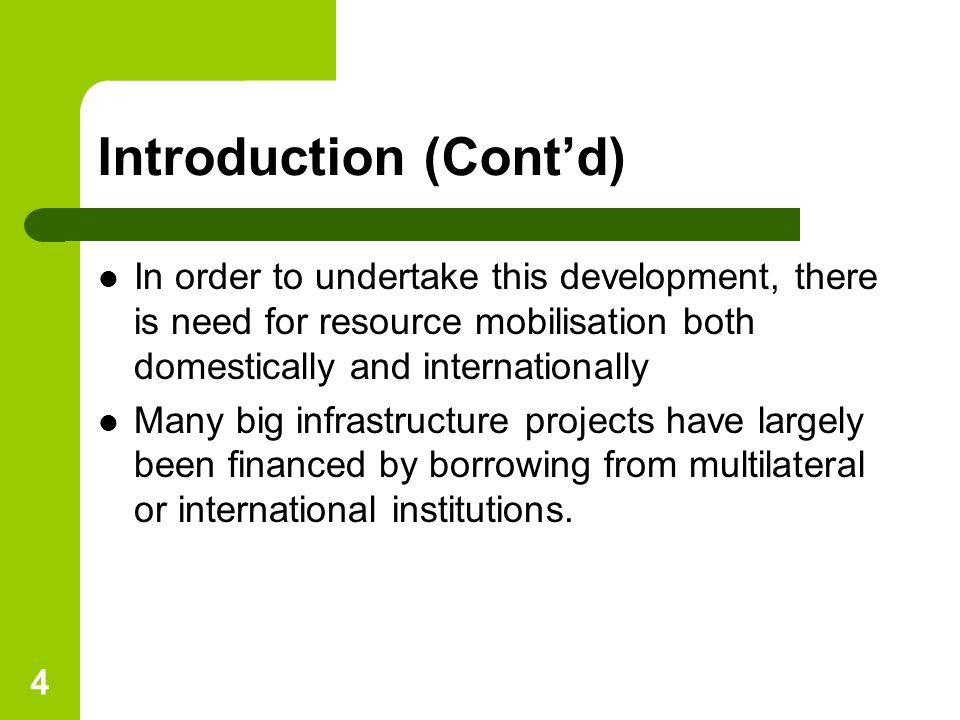 4 Introduction (Contd) In order to undertake this development, there is need for resource mobilisation both domestically and internationally Many big