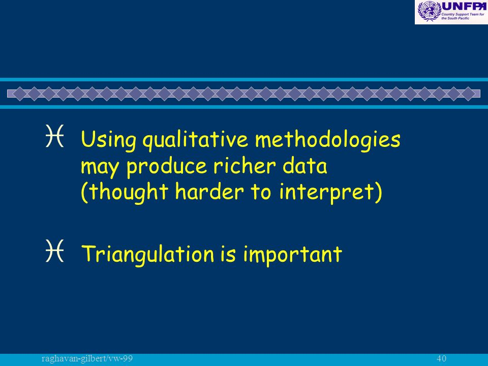 raghavan-gilbert/vw-9940 i Using qualitative methodologies may produce richer data (thought harder to interpret) i Triangulation is important