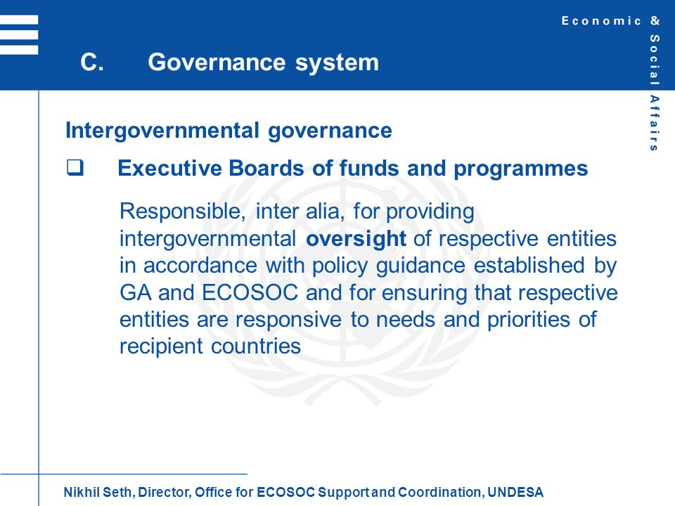 Intergovernmental governance Executive Boards of funds and programmes Responsible, inter alia, for providing intergovernmental oversight of respective