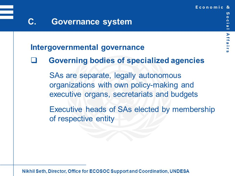 Intergovernmental governance Governing bodies of specialized agencies SAs are separate, legally autonomous organizations with own policy-making and ex