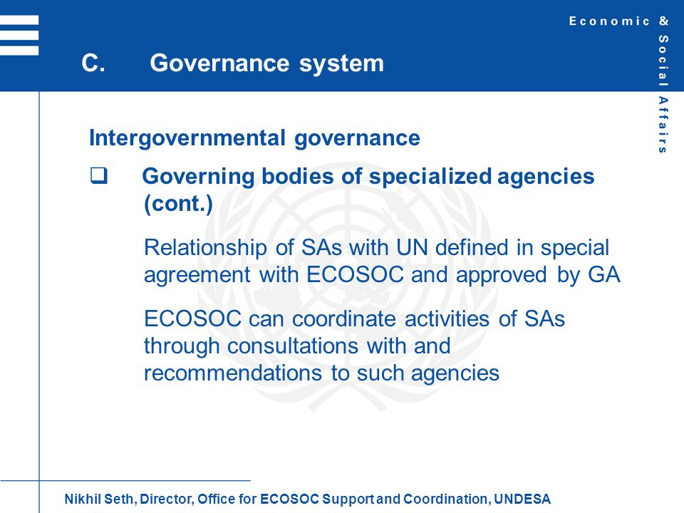 Intergovernmental governance Governing bodies of specialized agencies (cont.) Relationship of SAs with UN defined in special agreement with ECOSOC and