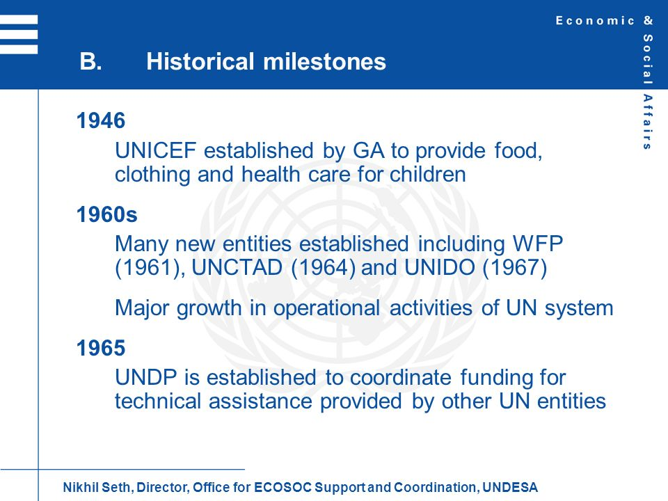 1946 UNICEF established by GA to provide food, clothing and health care for children 1960s Many new entities established including WFP (1961), UNCTAD