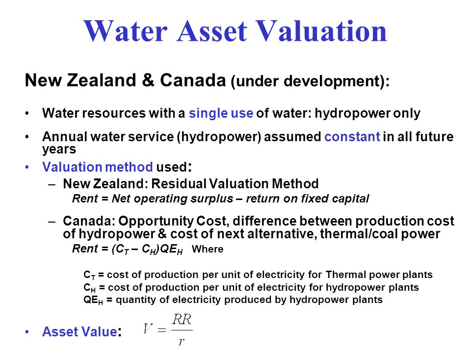 Water Asset Valuation New Zealand & Canada (under development): Water resources with a single use of water: hydropower only Annual water service (hydr