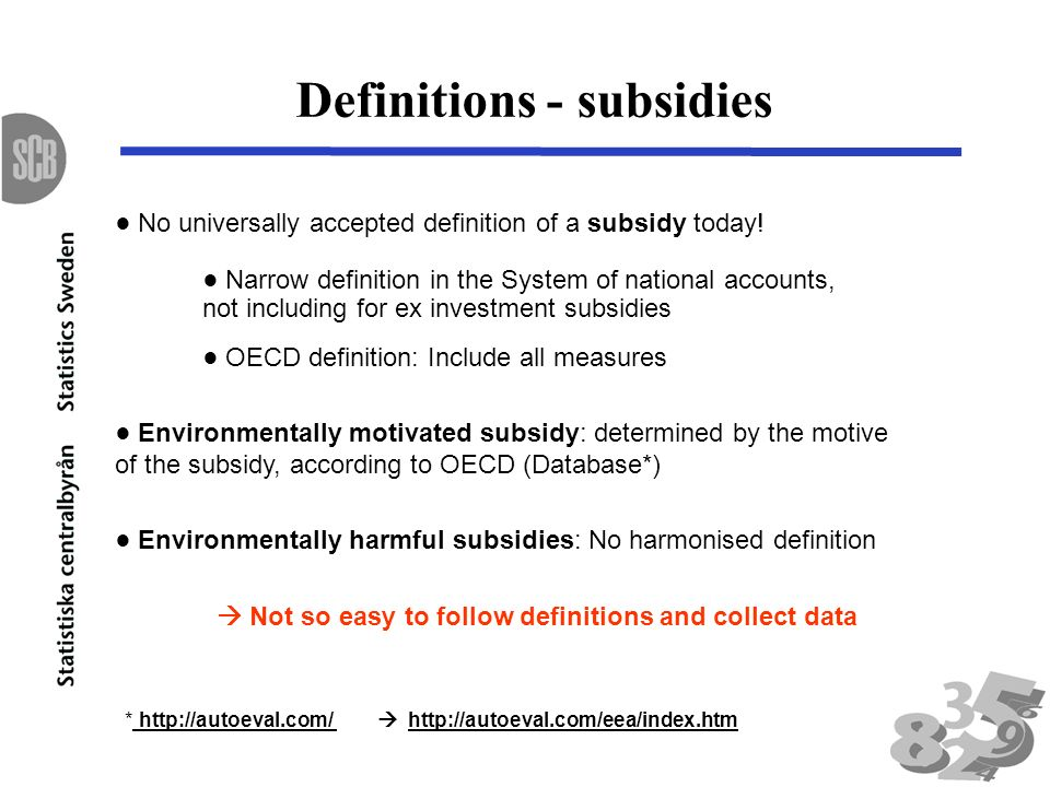 Definitions - subsidies No universally accepted definition of a subsidy today.