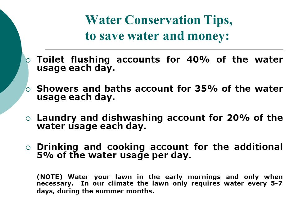Water Conservation Tips, to save water and money: Toilet flushing accounts for 40% of the water usage each day.