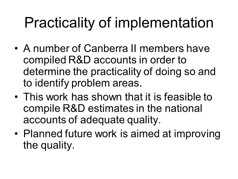 Practicality of implementation A number of Canberra II members have compiled R&D accounts in order to determine the practicality of doing so and to identify problem areas.