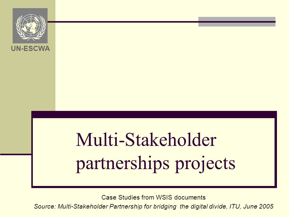 Case Studies from WSIS documents Source: Multi-Stakeholder Partnership for bridging the digital divide, ITU, June 2005 Multi-Stakeholder partnerships